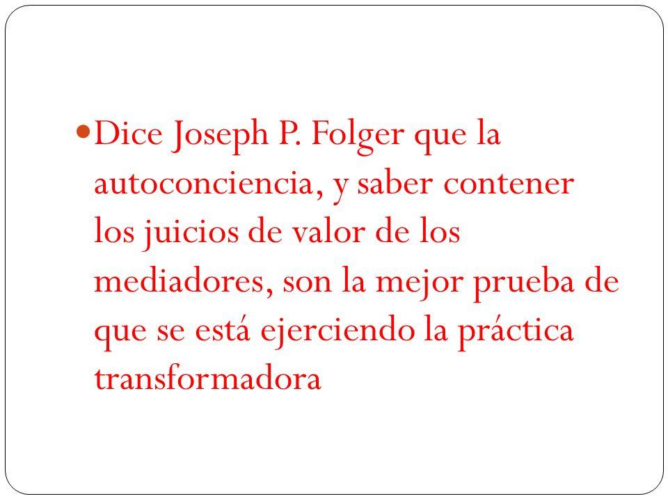 Dice Joseph P. Folger que la autoconciencia, y saber contener los juicios de valor de los mediadores, son la mejor prueba de que se está ejerciendo la
