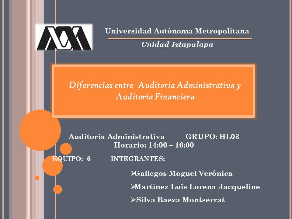 Diferencias entre Auditoria Administrativa y Auditoria Financiera Universidad Autónoma Metropolitana Unidad Iztapalapa EQUIPO: 6INTEGRANTES: Auditoria