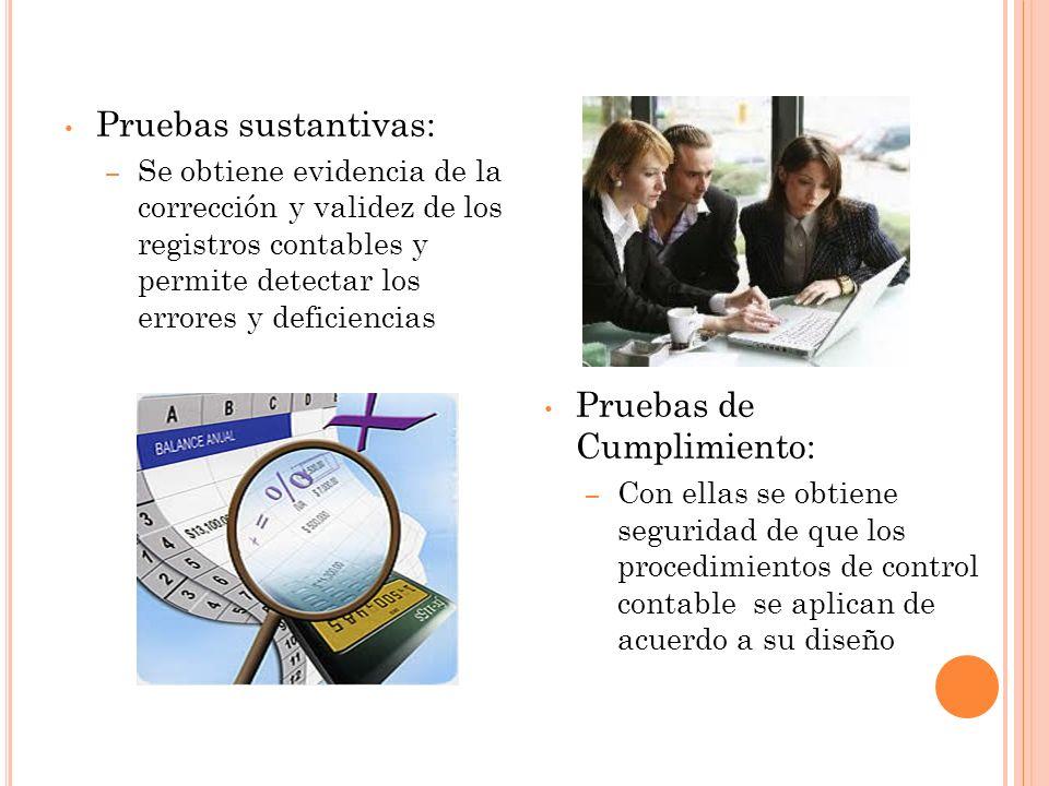 Pruebas sustantivas: – Se obtiene evidencia de la corrección y validez de los registros contables y permite detectar los errores y deficiencias Prueba