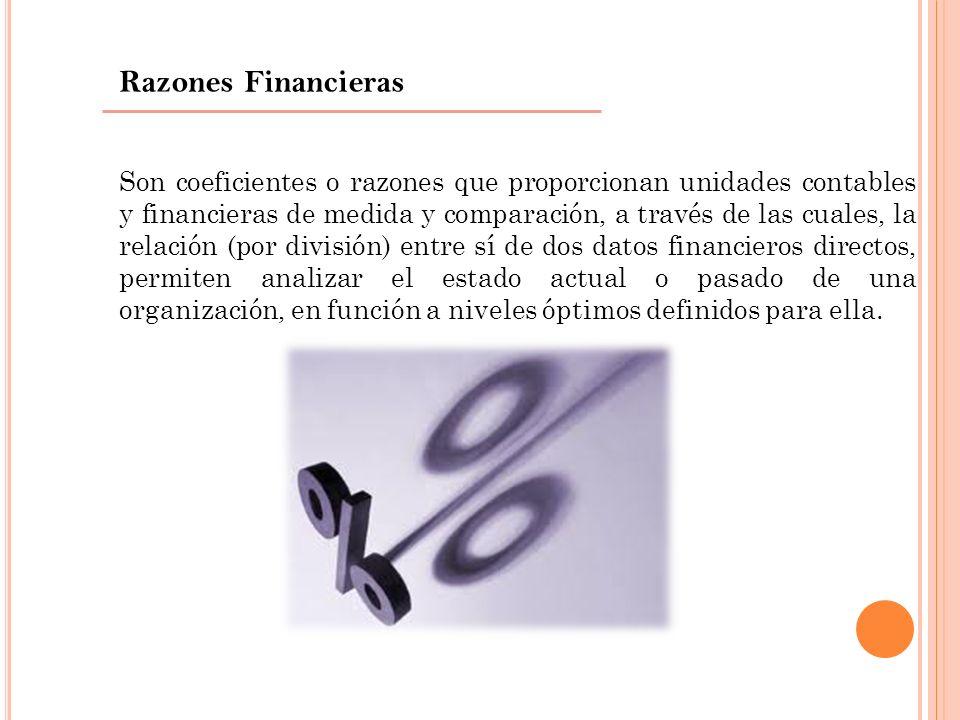 Razones Financieras Son coeficientes o razones que proporcionan unidades contables y financieras de medida y comparación, a través de las cuales, la r