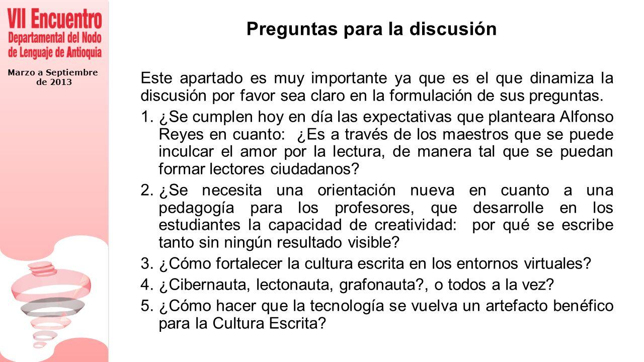Marzo a Septiembre de 2013 Preguntas para la discusión Este apartado es muy importante ya que es el que dinamiza la discusión por favor sea claro en l