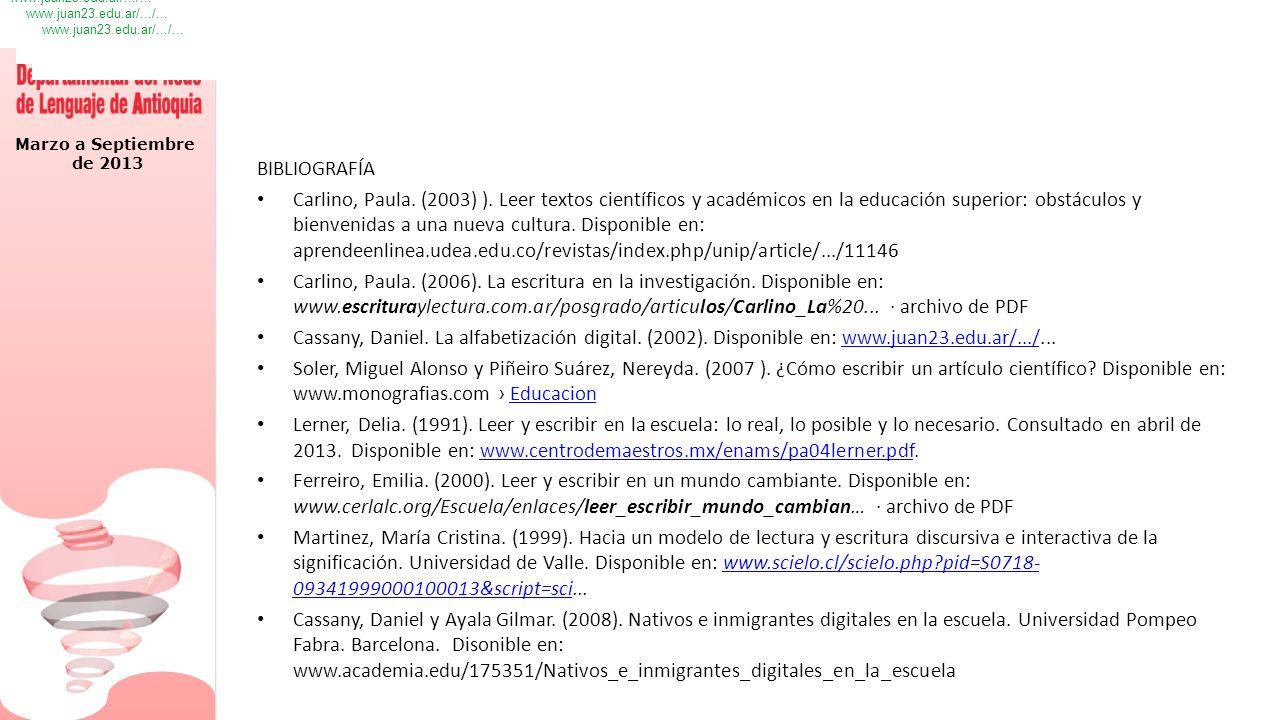 Marzo a Septiembre de 2013 BIBLIOGRAFÍA Carlino, Paula. (2003) ). Leer textos científicos y académicos en la educación superior: obstáculos y bienveni