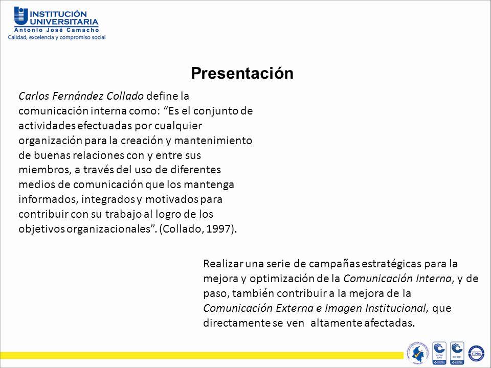 Presentación Realizar una serie de campañas estratégicas para la mejora y optimización de la Comunicación Interna, y de paso, también contribuir a la mejora de la Comunicación Externa e Imagen Institucional, que directamente se ven altamente afectadas.