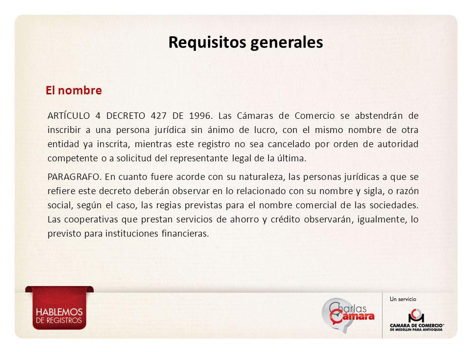 Requisitos generales El nombre ARTÍCULO 4 DECRETO 427 DE 1996. Las Cámaras de Comercio se abstendrán de inscribir a una persona jurídica sin ánimo de