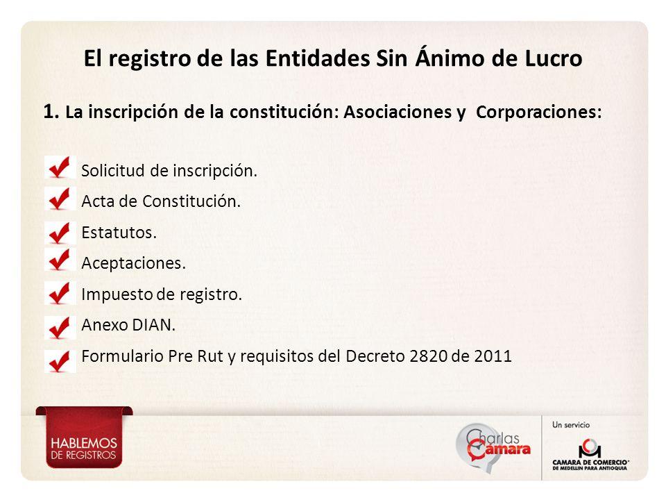 El registro de las Entidades Sin Ánimo de Lucro 1. La inscripción de la constitución: Asociaciones y Corporaciones: Solicitud de inscripción. Acta de