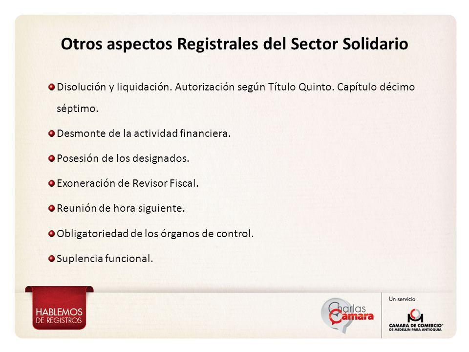 Otros aspectos Registrales del Sector Solidario Disolución y liquidación. Autorización según Título Quinto. Capítulo décimo séptimo. Desmonte de la ac