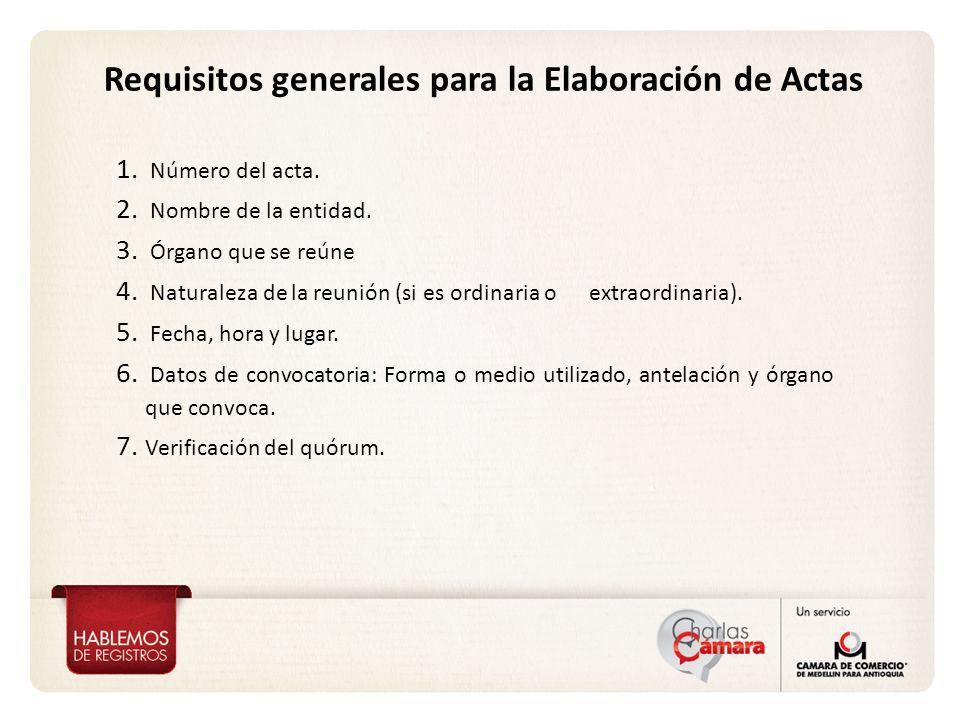 Requisitos generales para la Elaboración de Actas 1. Número del acta. 2. Nombre de la entidad. 3. Órgano que se reúne 4. Naturaleza de la reunión (si