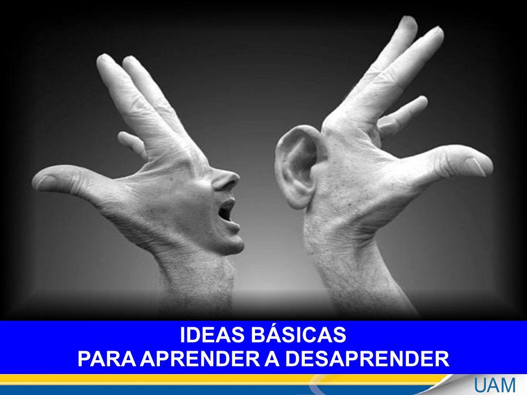 IDEAS BÁSICAS PARA APRENDER A DESAPRENDER