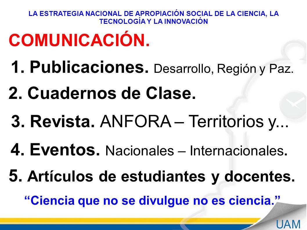 COMUNICACIÓN. LA ESTRATEGIA NACIONAL DE APROPIACIÓN SOCIAL DE LA CIENCIA, LA TECNOLOGÍA Y LA INNOVACIÓN 1. Publicaciones. Desarrollo, Región y Paz. 2.