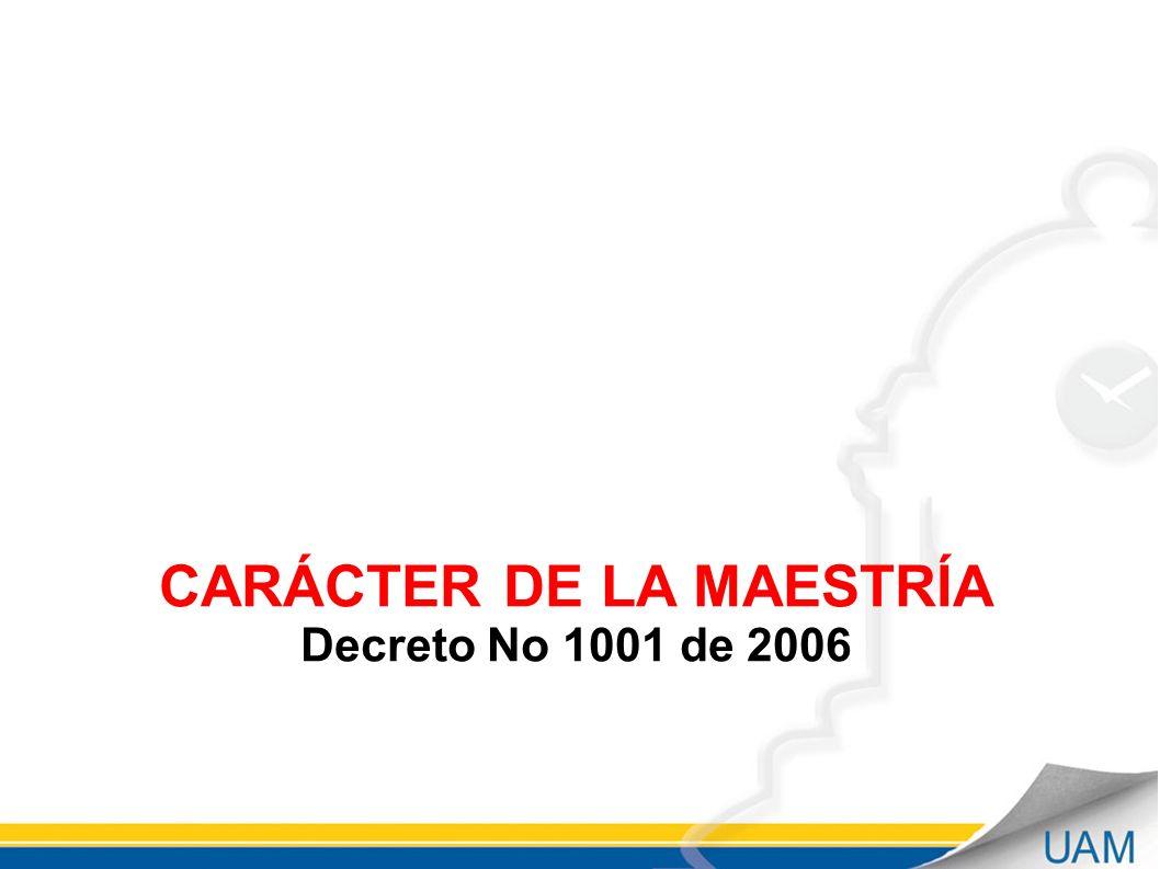 CARÁCTER DE LA MAESTRÍA Decreto No 1001 de 2006
