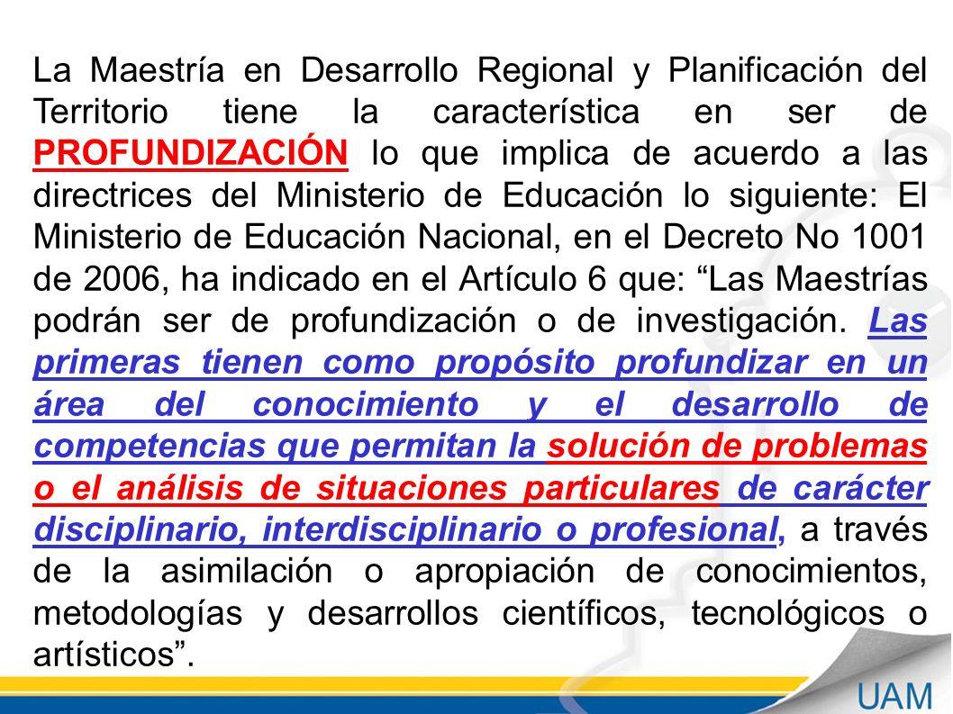 La Maestría en Desarrollo Regional y Planificación del Territorio tiene la característica en ser de PROFUNDIZACIÓN lo que implica de acuerdo a las dir