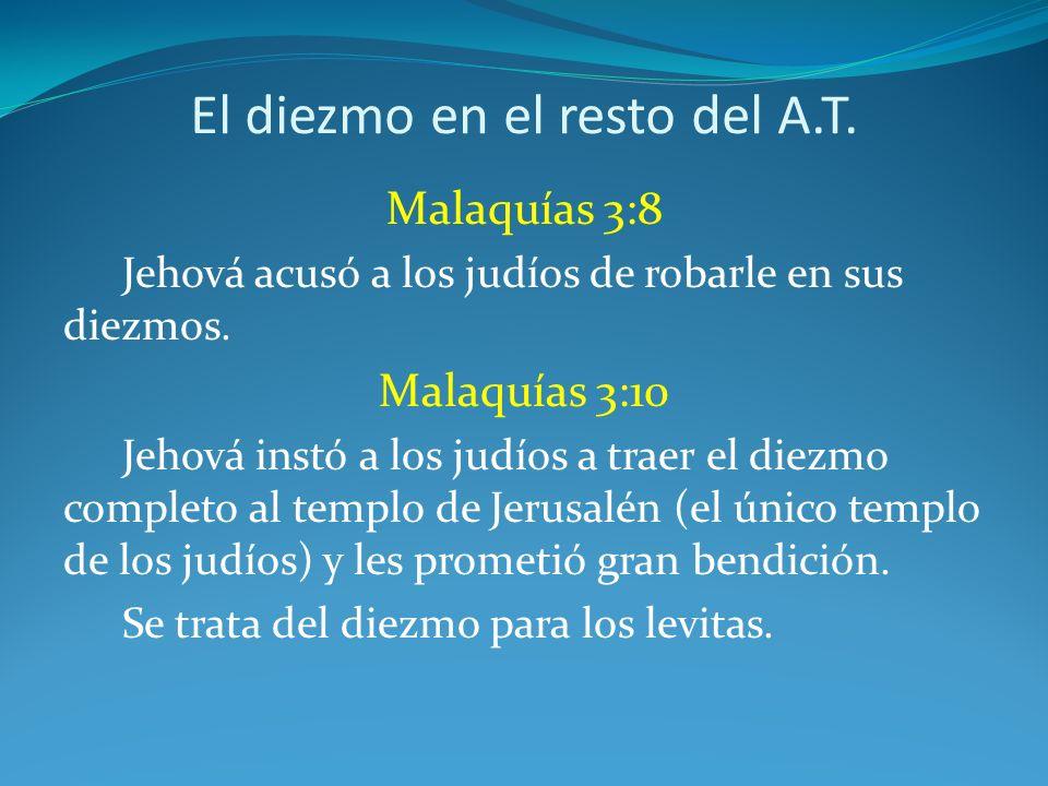 El diezmo en el resto del A.T. Malaquías 3:8 Jehová acusó a los judíos de robarle en sus diezmos. Malaquías 3:10 Jehová instó a los judíos a traer el
