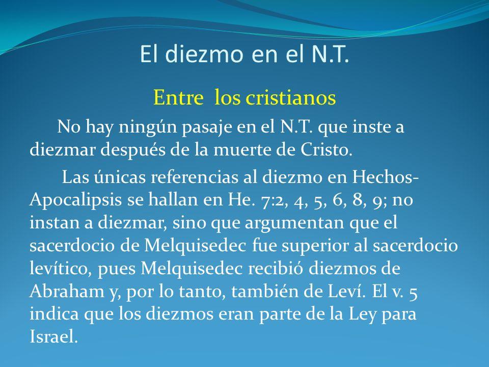 El diezmo en el N.T. Entre los cristianos No hay ningún pasaje en el N.T. que inste a diezmar después de la muerte de Cristo. Las únicas referencias a
