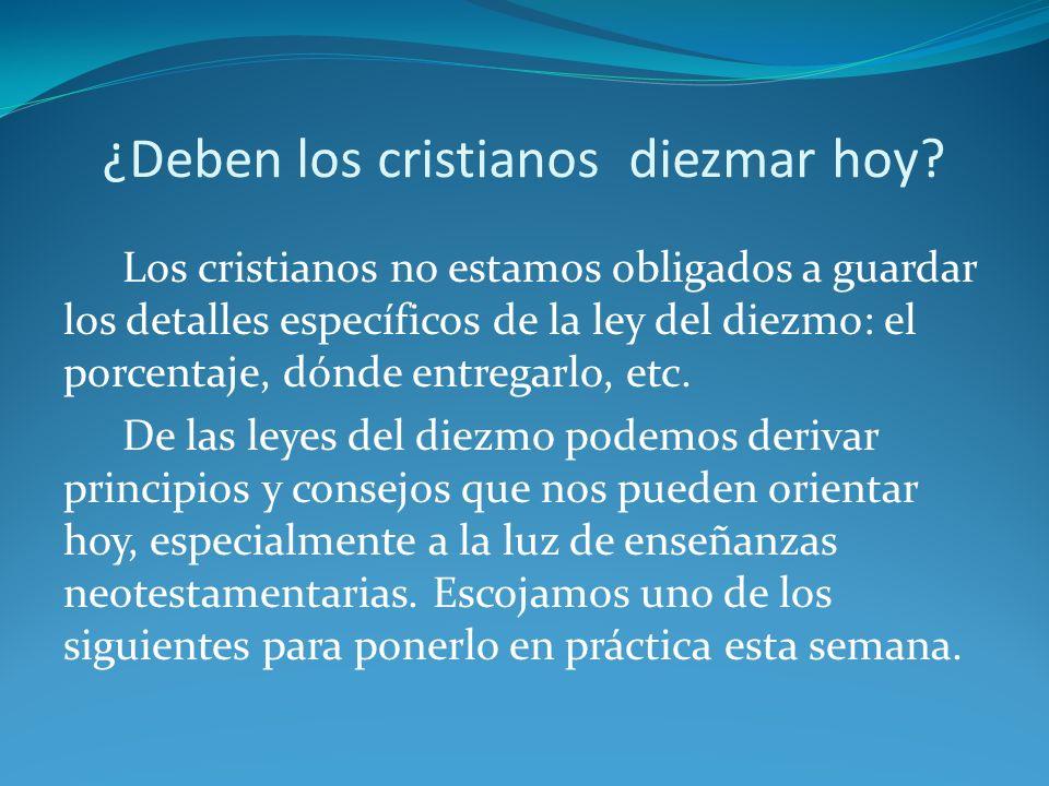 ¿Deben los cristianos diezmar hoy? Los cristianos no estamos obligados a guardar los detalles específicos de la ley del diezmo: el porcentaje, dónde e