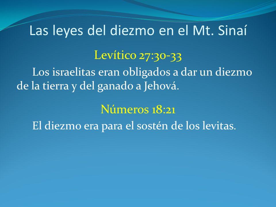 Las leyes del diezmo en el Mt. Sinaí Levítico 27:30-33 Los israelitas eran obligados a dar un diezmo de la tierra y del ganado a Jehová. Números 18:21