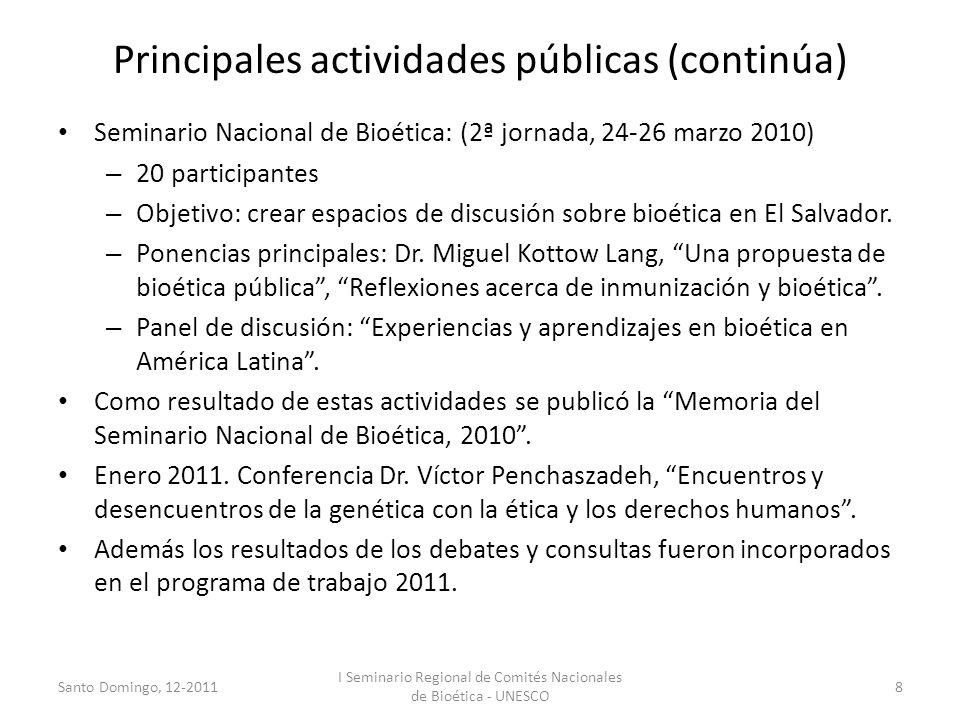 Principales actividades públicas (continúa) Seminario Nacional de Bioética: (2ª jornada, 24-26 marzo 2010) – 20 participantes – Objetivo: crear espaci