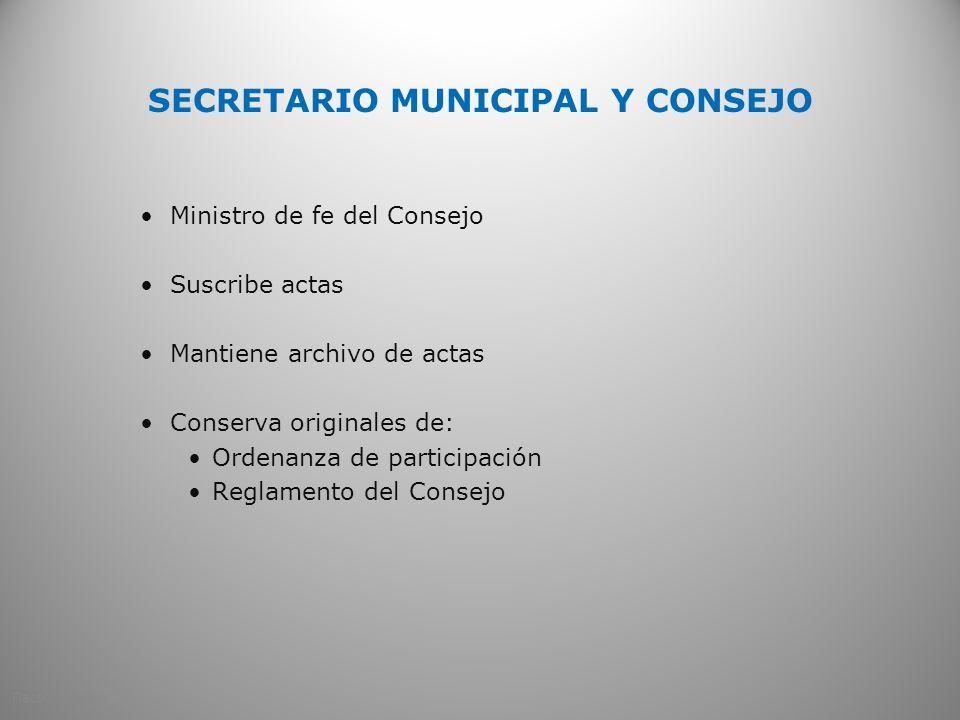 SECRETARIO MUNICIPAL Y CONSEJO Ministro de fe del Consejo Suscribe actas Mantiene archivo de actas Conserva originales de: Ordenanza de participación