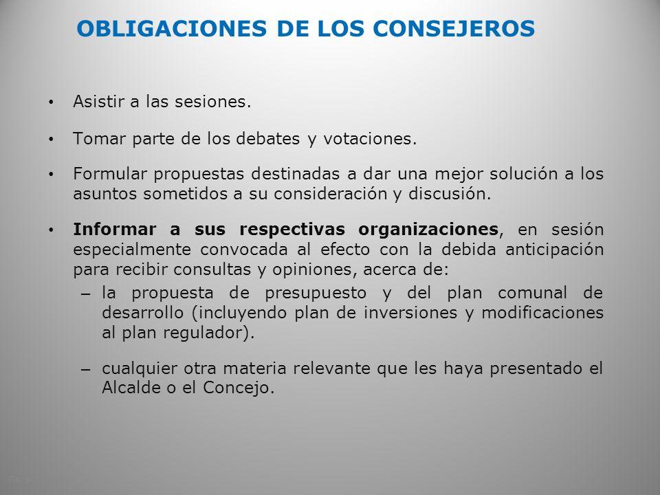 OBLIGACIONES DE LOS CONSEJEROS Asistir a las sesiones. Tomar parte de los debates y votaciones. Formular propuestas destinadas a dar una mejor solució