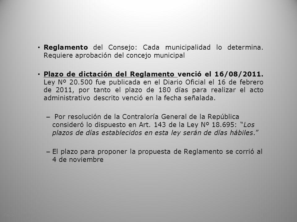 Reglamento del Consejo: Cada municipalidad lo determina. Requiere aprobación del concejo municipal Plazo de dictación del Reglamento venció el 16/08/2