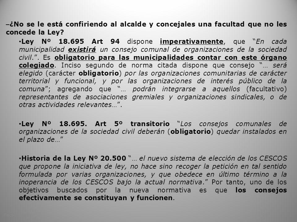 – ¿No se le está confiriendo al alcalde y concejales una facultad que no les concede la Ley? Ley Nº 18.695 Art 94 dispone imperativamente, que En cada