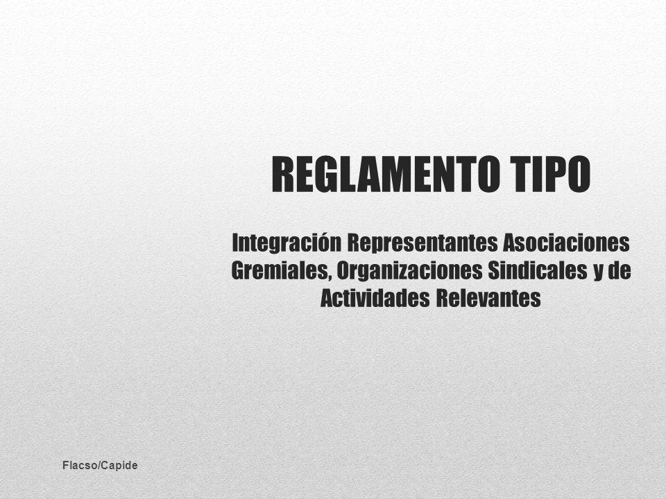 REGLAMENTO TIPO Integración Representantes Asociaciones Gremiales, Organizaciones Sindicales y de Actividades Relevantes Flacso/Capide