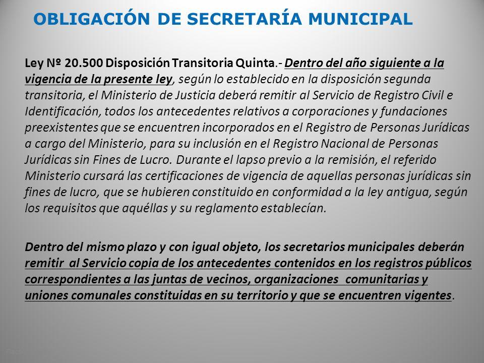 OBLIGACIÓN DE SECRETARÍA MUNICIPAL Ley Nº 20.500 Disposición Transitoria Quinta.- Dentro del año siguiente a la vigencia de la presente ley, según lo