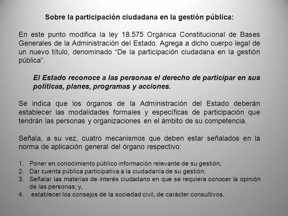 Sobre la participación ciudadana en la gestión pública: En este punto modifica la ley 18.575 Orgánica Constitucional de Bases Generales de la Administ
