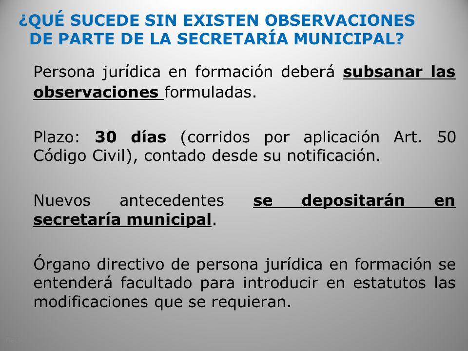 ¿QUÉ SUCEDE SIN EXISTEN OBSERVACIONES DE PARTE DE LA SECRETARÍA MUNICIPAL? Persona jurídica en formación deberá subsanar las observaciones formuladas.