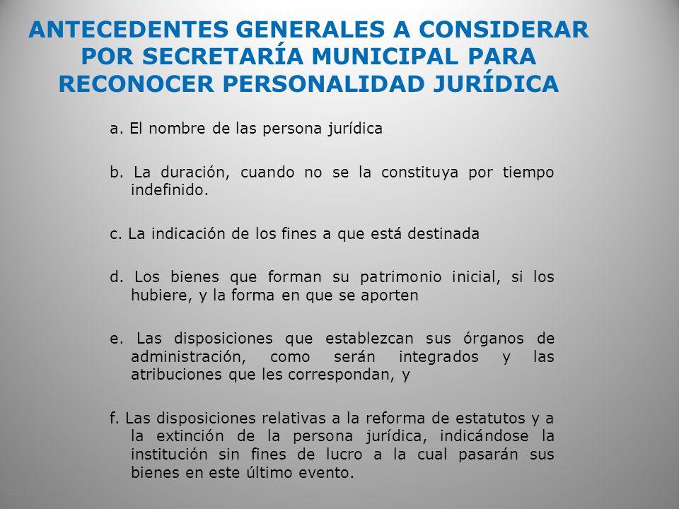 ANTECEDENTES GENERALES A CONSIDERAR POR SECRETARÍA MUNICIPAL PARA RECONOCER PERSONALIDAD JURÍDICA a. El nombre de las persona jurídica b. La duración,