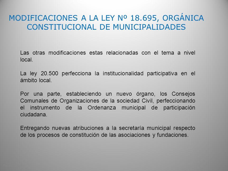 MODIFICACIONES A LA LEY Nº 18.695, ORGÁNICA CONSTITUCIONAL DE MUNICIPALIDADES Las otras modificaciones estas relacionadas con el tema a nivel local. L
