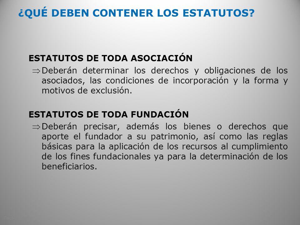 ¿QUÉ DEBEN CONTENER LOS ESTATUTOS? ESTATUTOS DE TODA ASOCIACIÓN Deberán determinar los derechos y obligaciones de los asociados, las condiciones de in