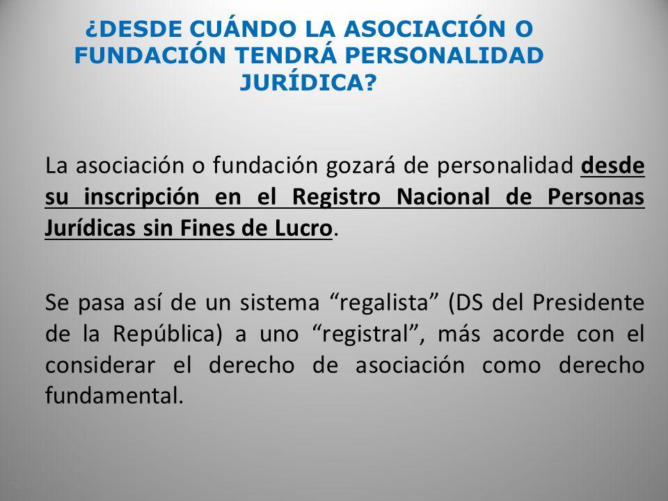 ¿DESDE CUÁNDO LA ASOCIACIÓN O FUNDACIÓN TENDRÁ PERSONALIDAD JURÍDICA.