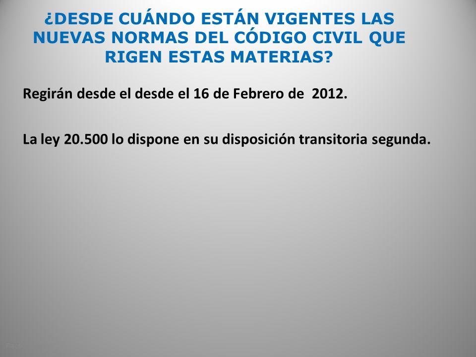 ¿DESDE CUÁNDO ESTÁN VIGENTES LAS NUEVAS NORMAS DEL CÓDIGO CIVIL QUE RIGEN ESTAS MATERIAS? Regirán desde el desde el 16 de Febrero de 2012. La ley 20.5