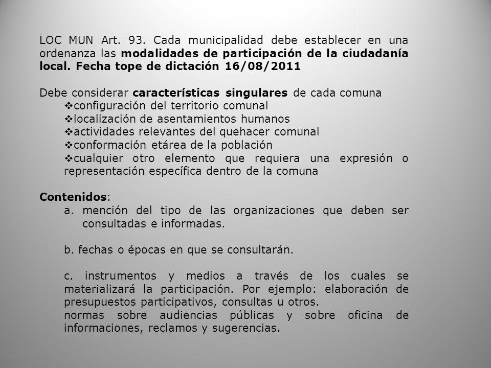 LOC MUN Art. 93. Cada municipalidad debe establecer en una ordenanza las modalidades de participación de la ciudadanía local. Fecha tope de dictación