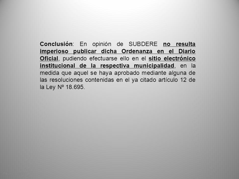 Conclusión: En opinión de SUBDERE no resulta imperioso publicar dicha Ordenanza en el Diario Oficial, pudiendo efectuarse ello en el sitio electrónico