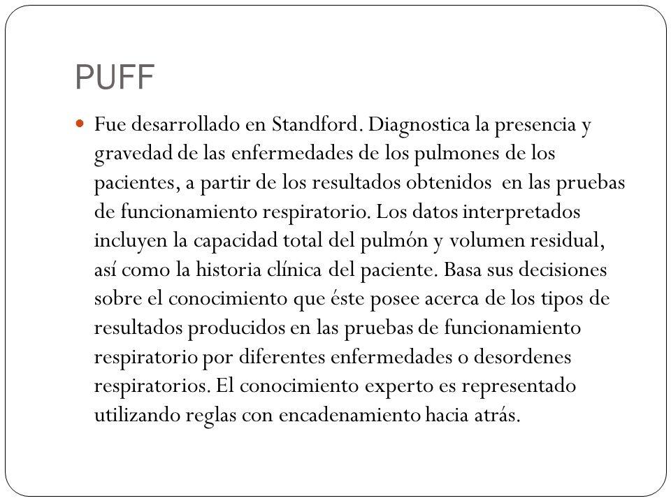 PUFF Fue desarrollado en Standford. Diagnostica la presencia y gravedad de las enfermedades de los pulmones de los pacientes, a partir de los resultad