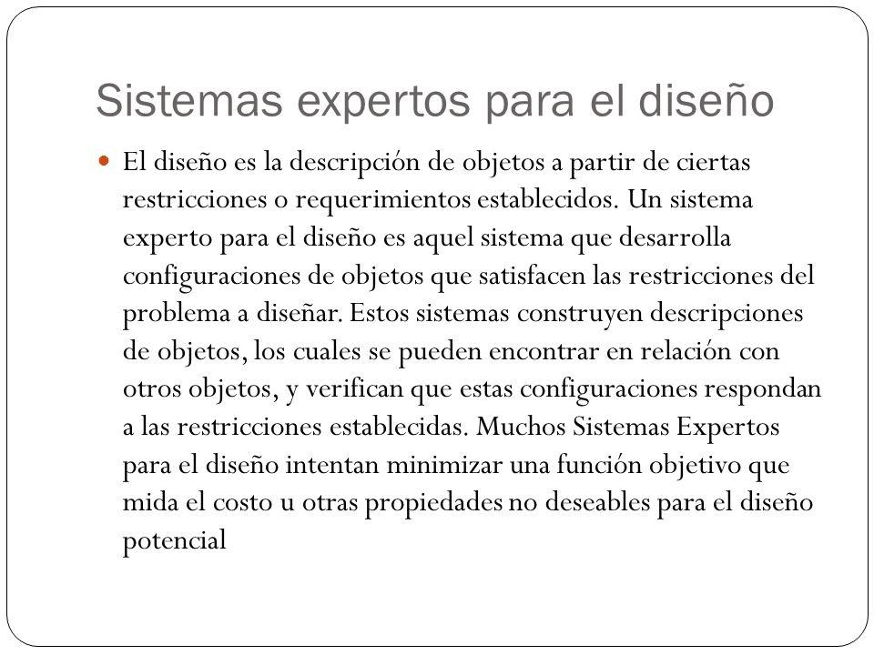 Sistemas expertos para el diseño El diseño es la descripción de objetos a partir de ciertas restricciones o requerimientos establecidos. Un sistema ex