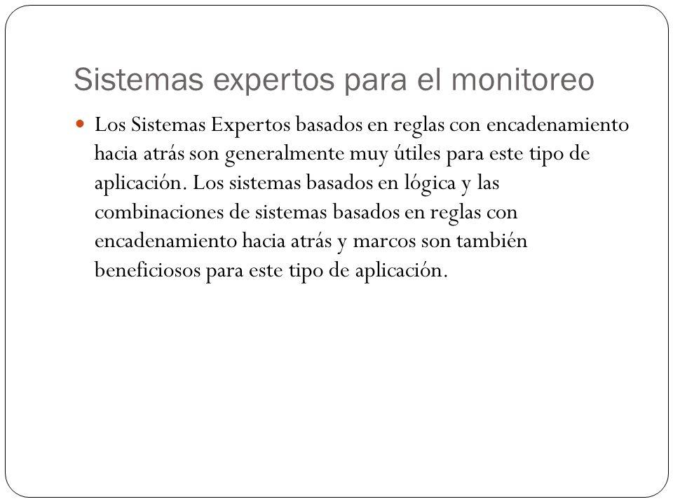 Sistemas expertos para el monitoreo Los Sistemas Expertos basados en reglas con encadenamiento hacia atrás son generalmente muy útiles para este tipo de aplicación.