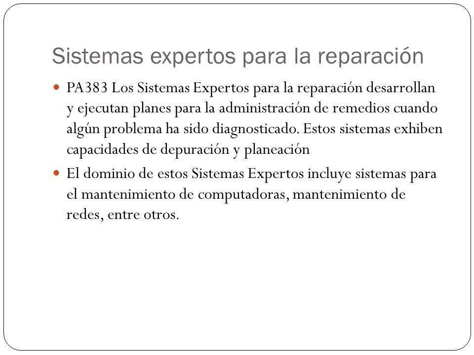 Sistemas expertos para la reparación PA383 Los Sistemas Expertos para la reparación desarrollan y ejecutan planes para la administración de remedios cuando algún problema ha sido diagnosticado.