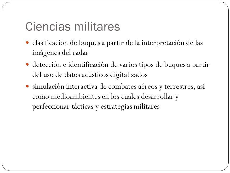 Ciencias militares clasificación de buques a partir de la interpretación de las imágenes del radar detección e identificación de varios tipos de buques a partir del uso de datos acústicos digitalizados simulación interactiva de combates aéreos y terrestres, asi como medioambientes en los cuales desarrollar y perfeccionar tácticas y estrategias militares