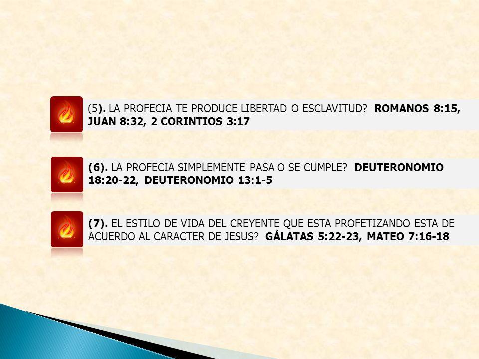 (5). LA PROFECIA TE PRODUCE LIBERTAD O ESCLAVITUD? ROMANOS 8:15, JUAN 8:32, 2 CORINTIOS 3:17 (6). LA PROFECIA SIMPLEMENTE PASA O SE CUMPLE? DEUTERONOM