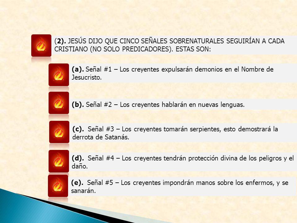 (2). JESÚS DIJO QUE CINCO SEÑALES SOBRENATURALES SEGUIRÍAN A CADA CRISTIANO (NO SOLO PREDICADORES). ESTAS SON: (a). Señal #1 – Los creyentes expulsará