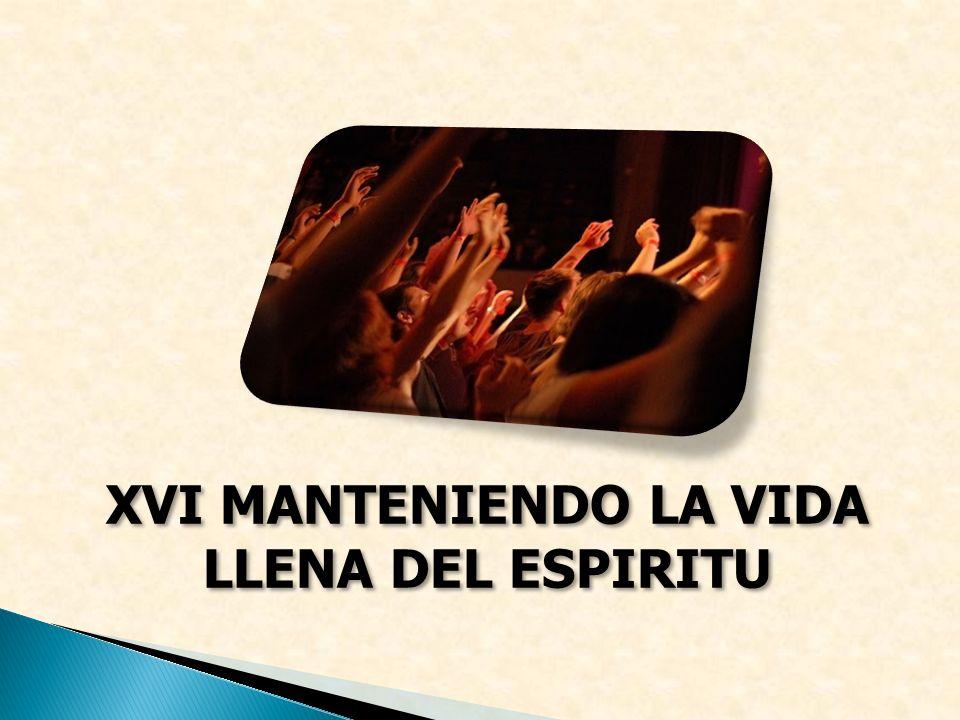 XVI MANTENIENDO LA VIDA LLENA DEL ESPIRITU