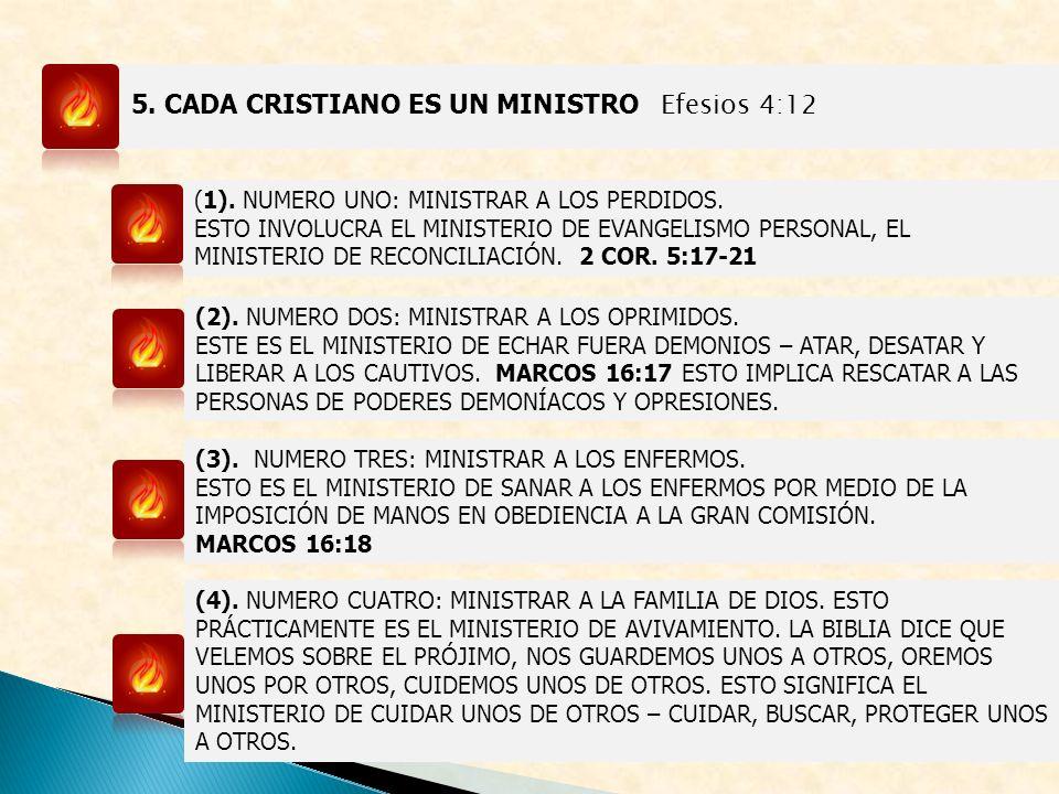5. CADA CRISTIANO ES UN MINISTRO Efesios 4:12 (1). NUMERO UNO: MINISTRAR A LOS PERDIDOS. ESTO INVOLUCRA EL MINISTERIO DE EVANGELISMO PERSONAL, EL MINI