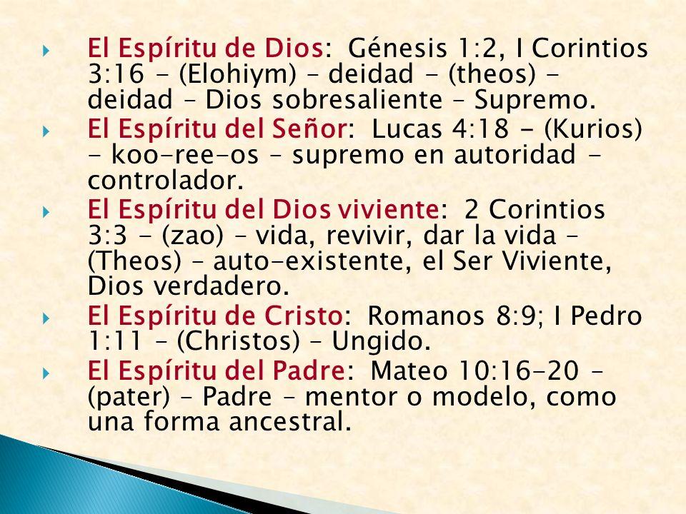 El Espíritu de Dios: Génesis 1:2, I Corintios 3:16 - (Elohiym) – deidad - (theos) - deidad – Dios sobresaliente – Supremo. El Espíritu del Señor: Luca