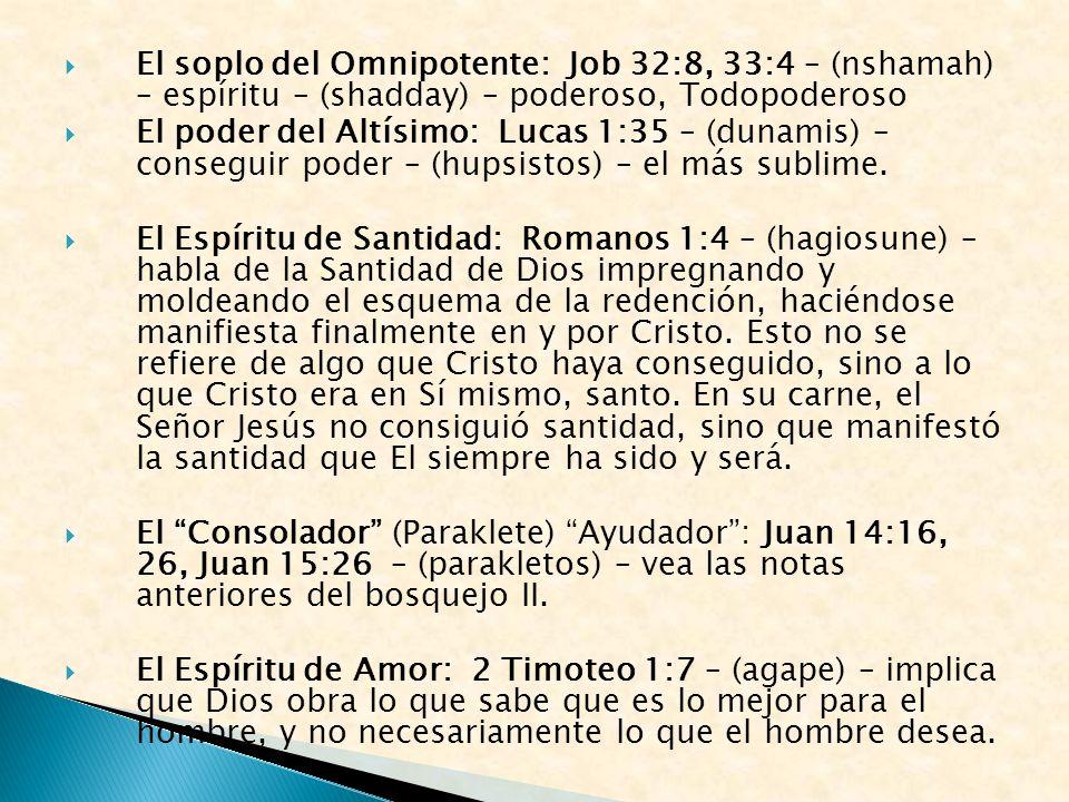 El soplo del Omnipotente: Job 32:8, 33:4 – (nshamah) – espíritu – (shadday) – poderoso, Todopoderoso El poder del Altísimo: Lucas 1:35 – (dunamis) – conseguir poder – (hupsistos) – el más sublime.