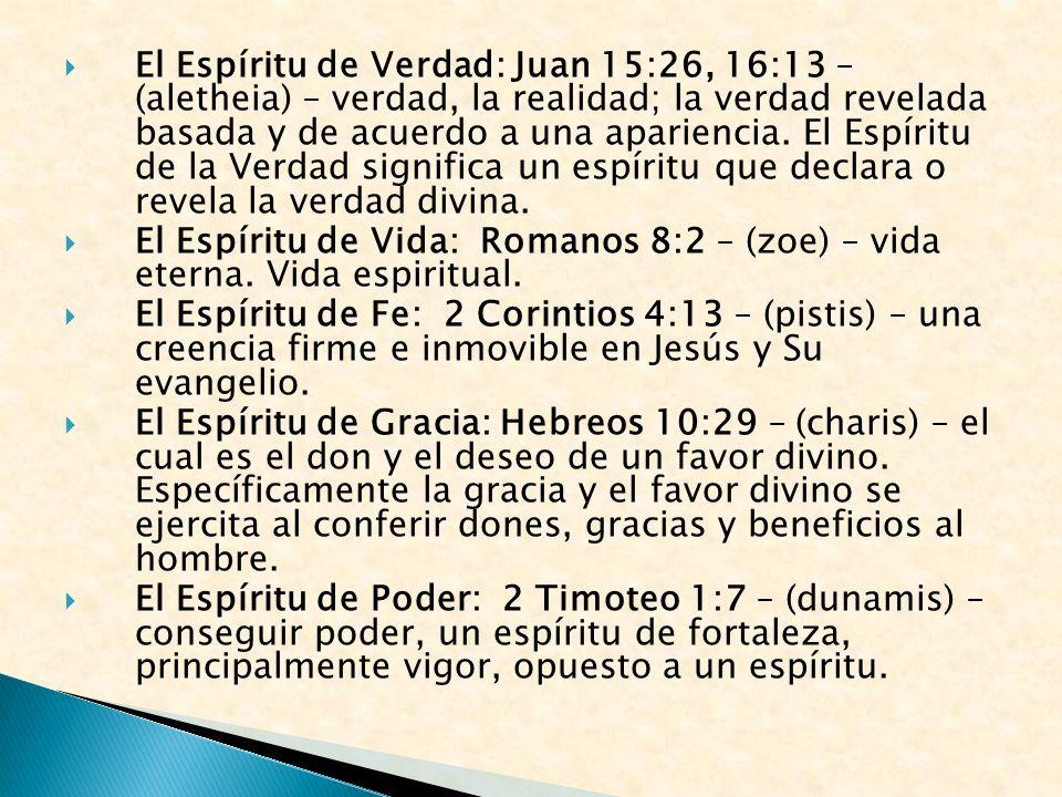 El Espíritu de Verdad: Juan 15:26, 16:13 – (aletheia) – verdad, la realidad; la verdad revelada basada y de acuerdo a una apariencia. El Espíritu de l