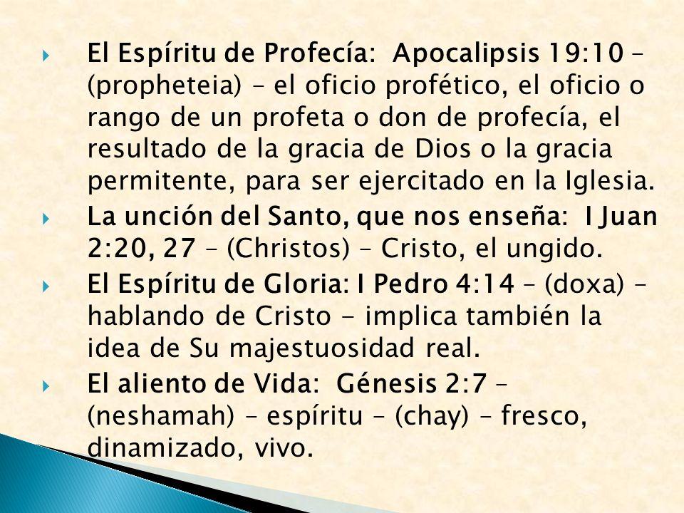 El Espíritu de Profecía: Apocalipsis 19:10 – (propheteia) – el oficio profético, el oficio o rango de un profeta o don de profecía, el resultado de la