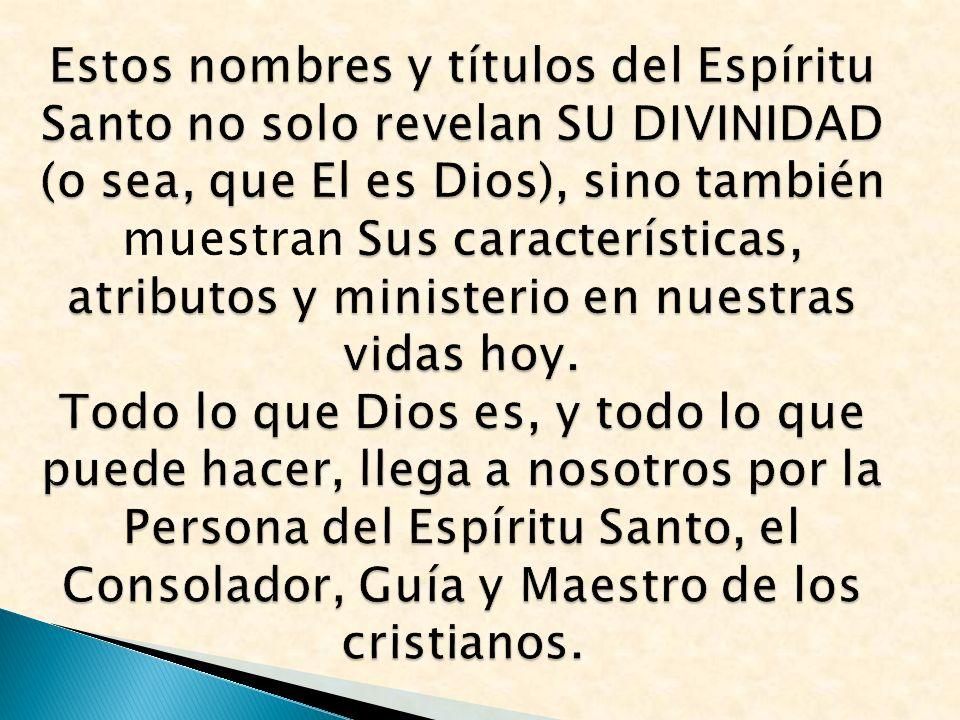 Estos nombres y títulos del Espíritu Santo no solo revelan SU DIVINIDAD (o sea, que El es Dios), sino también Sus características, atributos y ministe