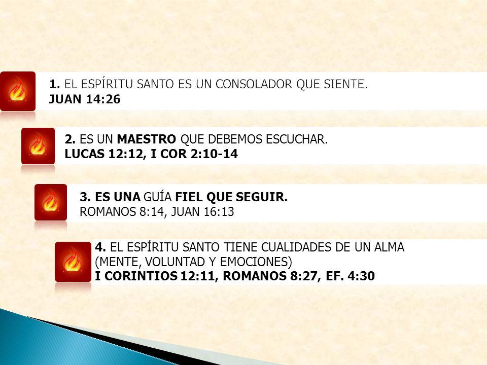 2. ES UN MAESTRO QUE DEBEMOS ESCUCHAR. LUCAS 12:12, I COR 2:10-14 3. ES UNA GUÍA FIEL QUE SEGUIR. ROMANOS 8:14, JUAN 16:13 4. EL ESPÍRITU SANTO TIENE